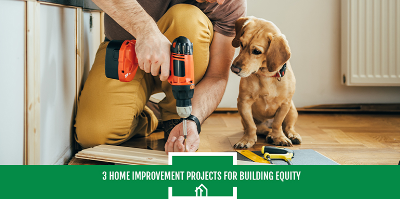 3 Home Improvement Projects for Building Equity