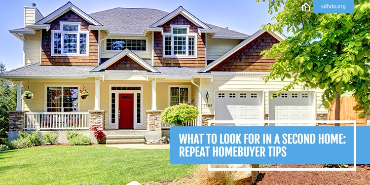 SDHDA_Blog_WhattoLookforSecondHome Repeat Homebuyer Tips_750x375.jpg
